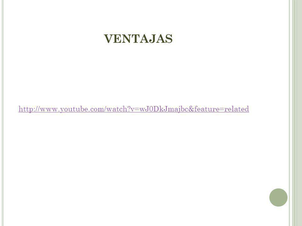 VENTAJAS http://www.youtube.com/watch?v=wJ0DkJmajbc&feature=related