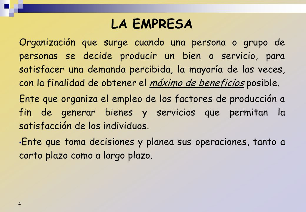 LA EMPRESA Organización que surge cuando una persona o grupo de personas se decide producir un bien o servicio, para satisfacer una demanda percibida,