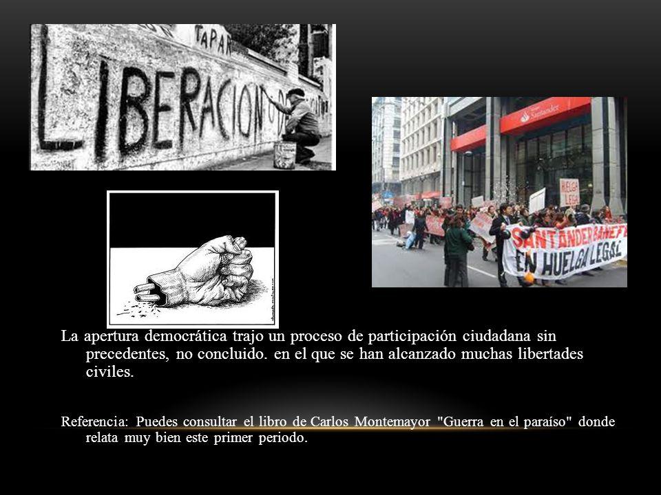 La apertura democrática trajo un proceso de participación ciudadana sin precedentes, no concluido. en el que se han alcanzado muchas libertades civile