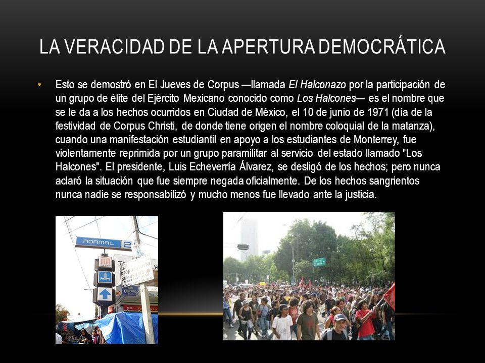 LA VERACIDAD DE LA APERTURA DEMOCRÁTICA Esto se demostró en El Jueves de Corpus llamada El Halconazo por la participación de un grupo de élite del Ejé