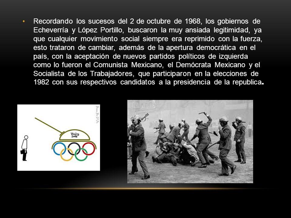 Recordando los sucesos del 2 de octubre de 1968, los gobiernos de Echeverría y López Portillo, buscaron la muy ansiada legitimidad, ya que cualquier m