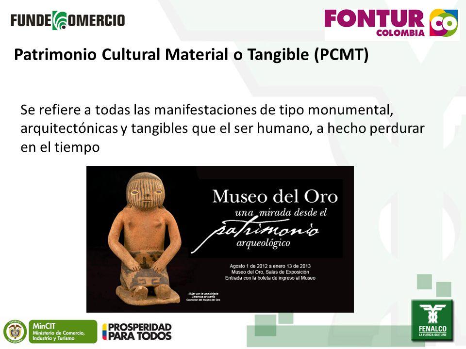 Patrimonio Cultural Material o Tangible (PCMT) Se refiere a todas las manifestaciones de tipo monumental, arquitectónicas y tangibles que el ser humano, a hecho perdurar en el tiempo