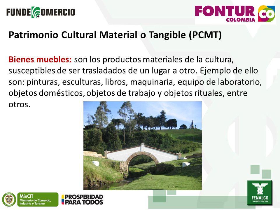 Patrimonio Cultural Material o Tangible (PCMT) Bienes muebles: son los productos materiales de la cultura, susceptibles de ser trasladados de un lugar a otro.