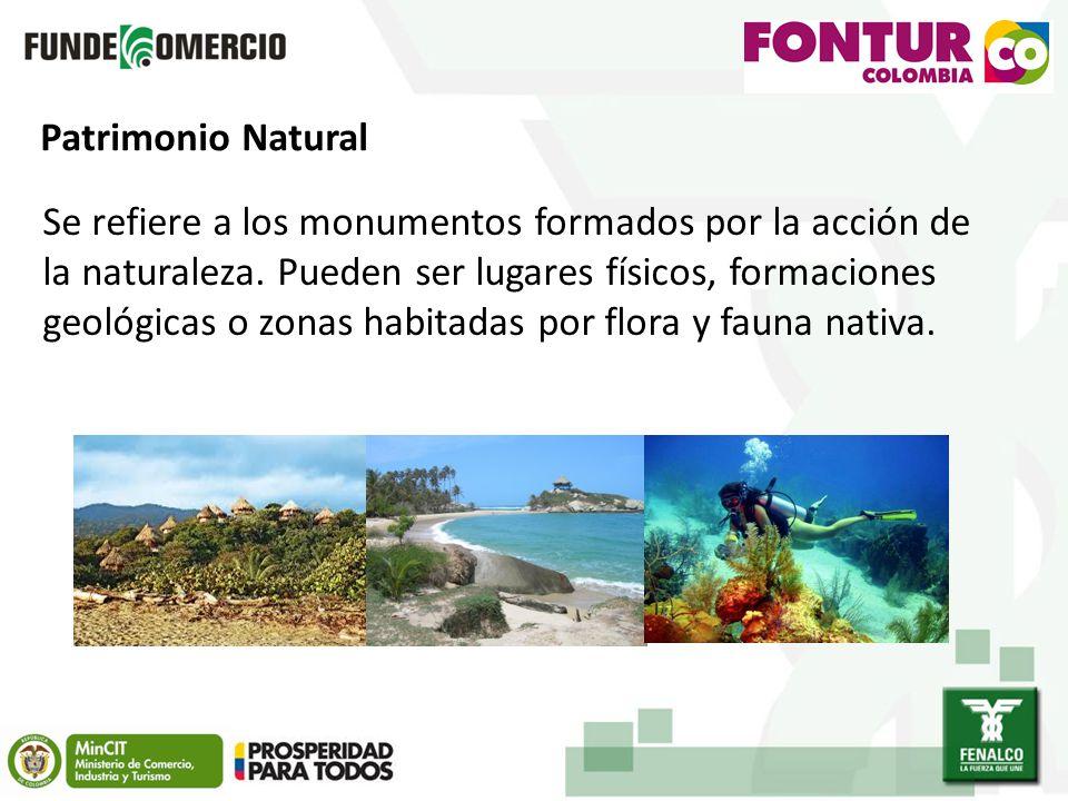 Patrimonio Natural Se refiere a los monumentos formados por la acción de la naturaleza.
