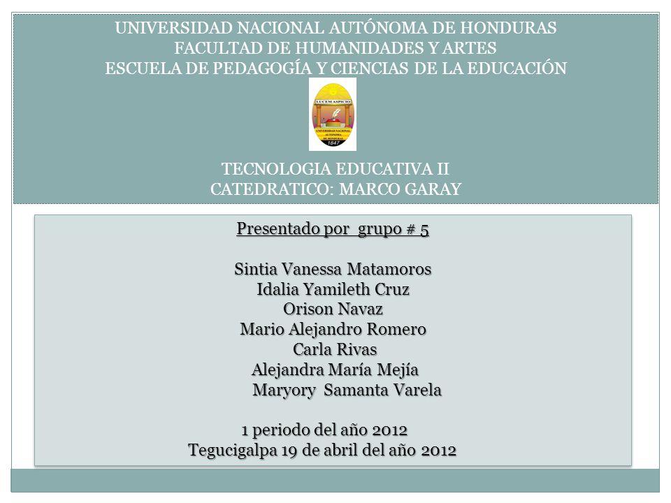 UNIVERSIDAD NACIONAL AUTÓNOMA DE HONDURAS FACULTAD DE HUMANIDADES Y ARTES ESCUELA DE PEDAGOGÍA Y CIENCIAS DE LA EDUCACIÓN TECNOLOGIA EDUCATIVA II CATE