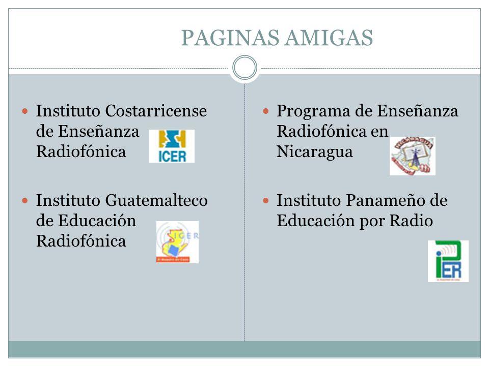 PAGINAS AMIGAS Instituto Costarricense de Enseñanza Radiofónica Instituto Guatemalteco de Educación Radiofónica Programa de Enseñanza Radiofónica en N