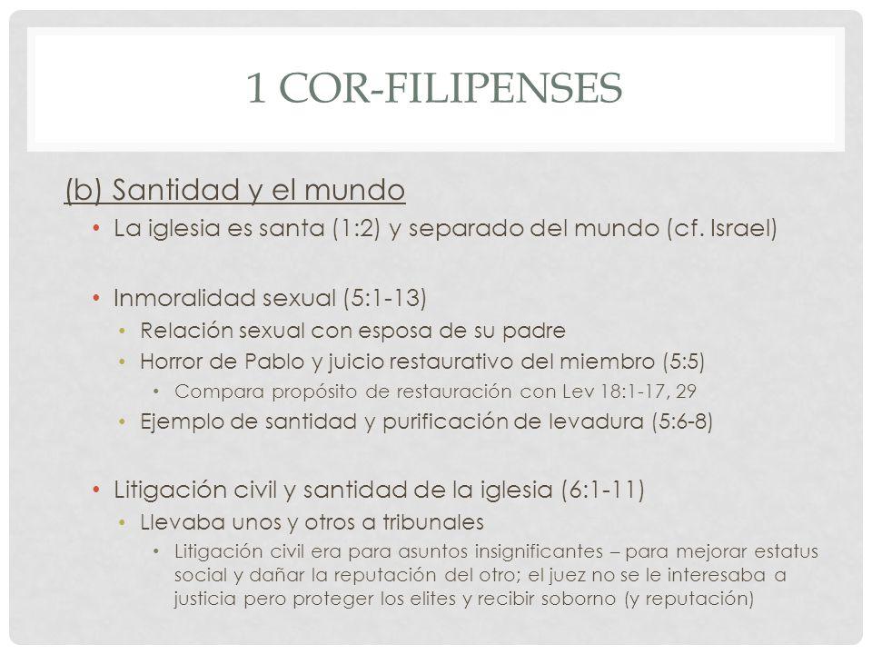 1 COR-FILIPENSES (b) Santidad y el mundo La iglesia es santa (1:2) y separado del mundo (cf. Israel) Inmoralidad sexual (5:1-13) Relación sexual con e