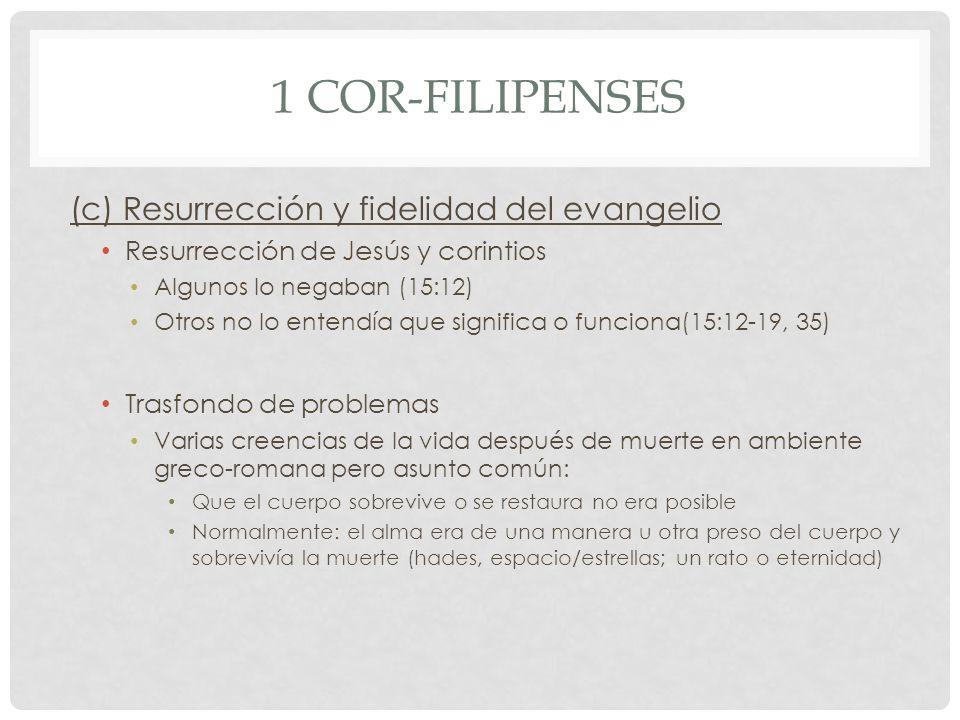 1 COR-FILIPENSES (c) Resurrección y fidelidad del evangelio Resurrección de Jesús y corintios Algunos lo negaban (15:12) Otros no lo entendía que sign