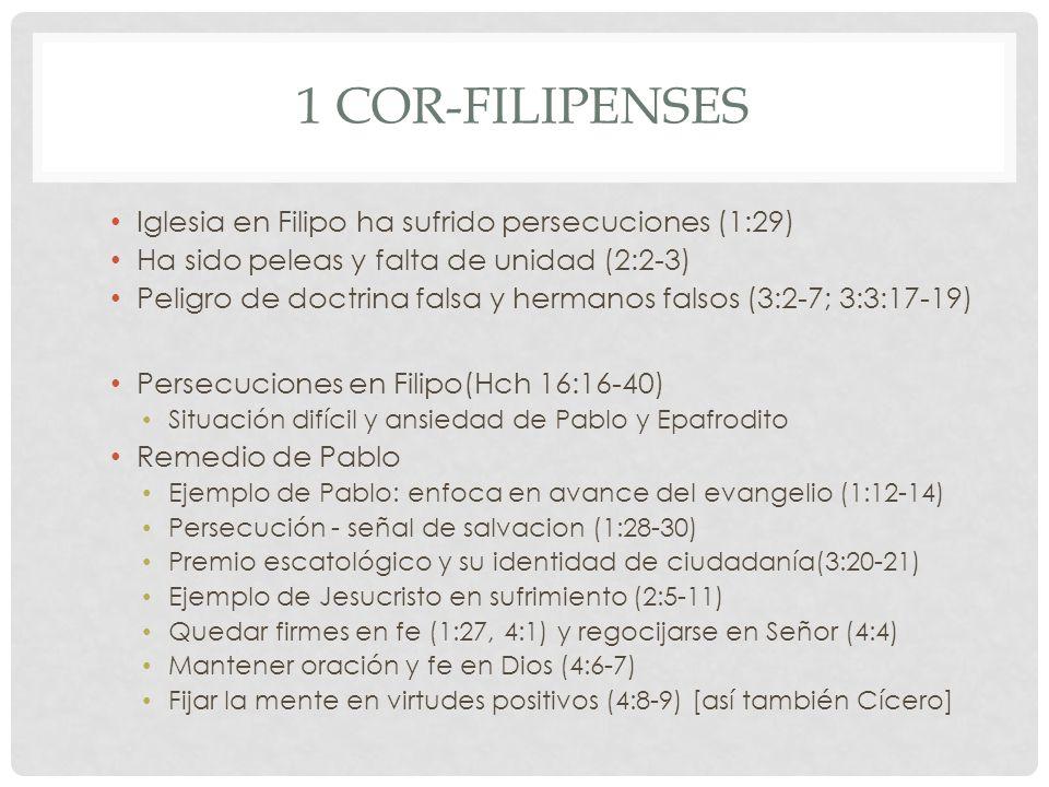 1 COR-FILIPENSES Iglesia en Filipo ha sufrido persecuciones (1:29) Ha sido peleas y falta de unidad (2:2-3) Peligro de doctrina falsa y hermanos falso