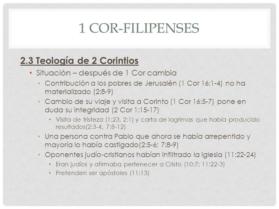 1 COR-FILIPENSES 2.3 Teología de 2 Corintios Situación – después de 1 Cor cambia Contribución a los pobres de Jerusalén (1 Cor 16:1-4) no ha materiali