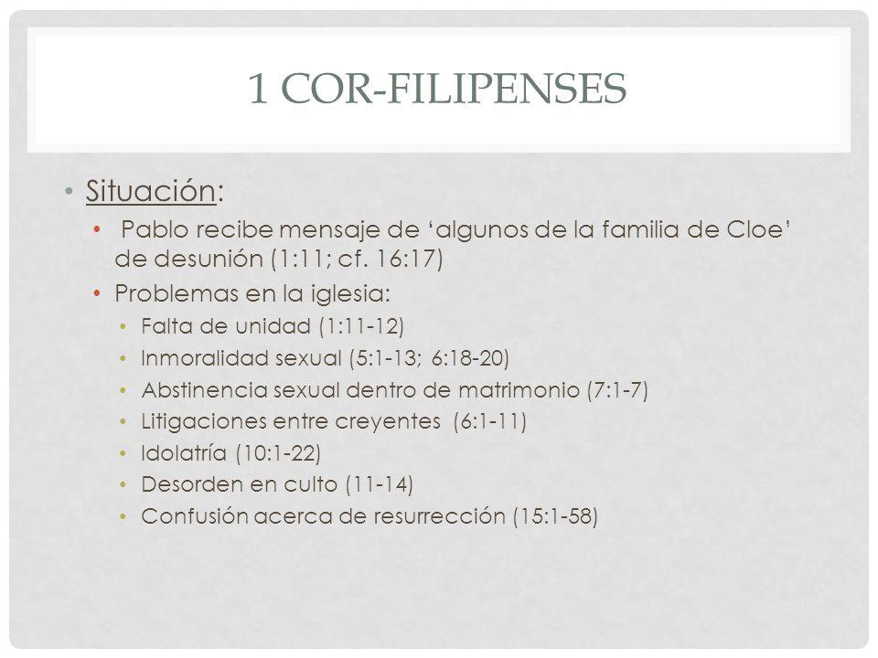 1 COR-FILIPENSES Situación: Pablo recibe mensaje de algunos de la familia de Cloe de desunión (1:11; cf. 16:17) Problemas en la iglesia: Falta de unid