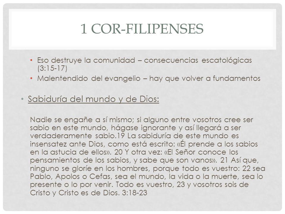 1 COR-FILIPENSES Eso destruye la comunidad – consecuencias escatológicas (3:15-17) Malentendido del evangelio – hay que volver a fundamentos Sabiduría