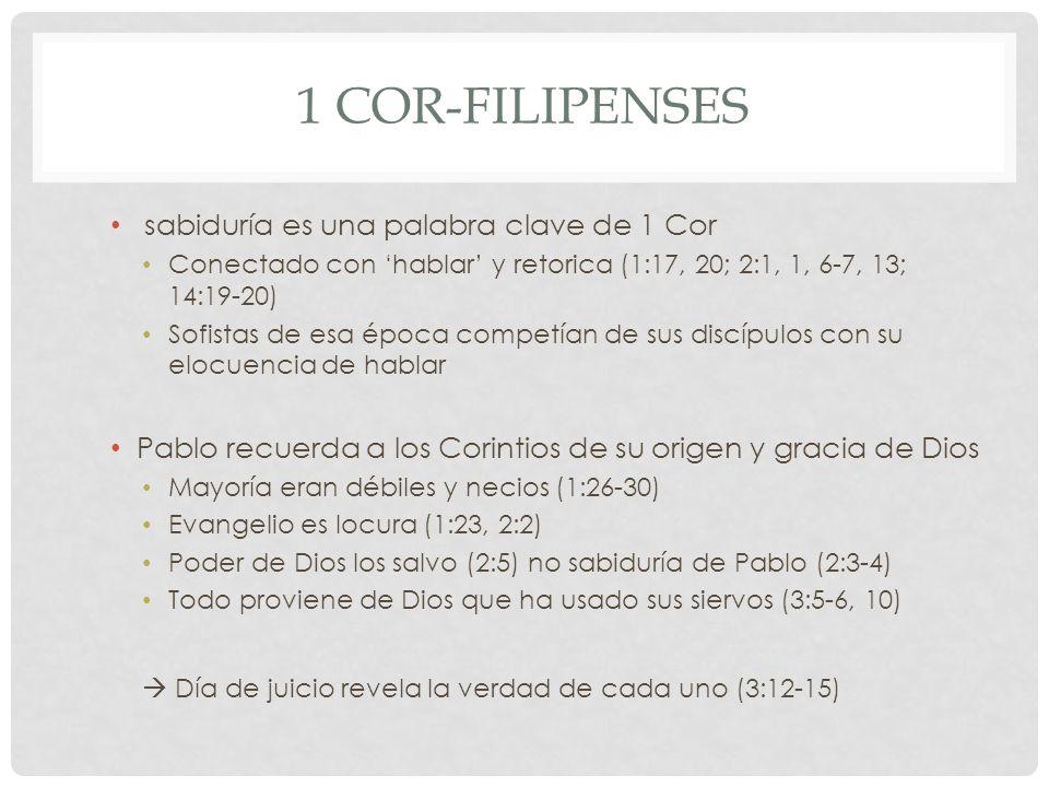 1 COR-FILIPENSES sabiduría es una palabra clave de 1 Cor Conectado con hablar y retorica (1:17, 20; 2:1, 1, 6-7, 13; 14:19-20) Sofistas de esa época c