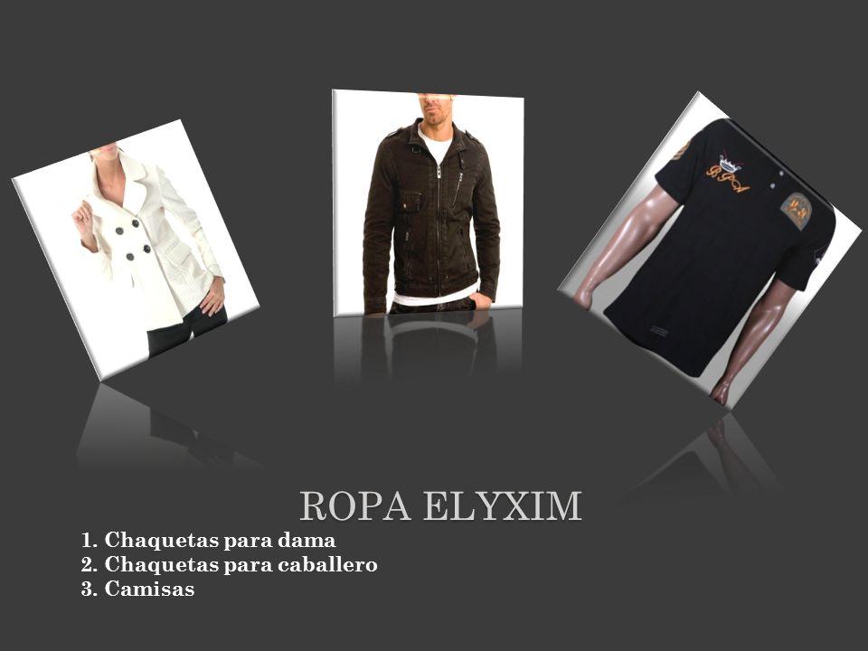 ROPA ELYXIM 1. Chaquetas para dama 2. Chaquetas para caballero 3. Camisas