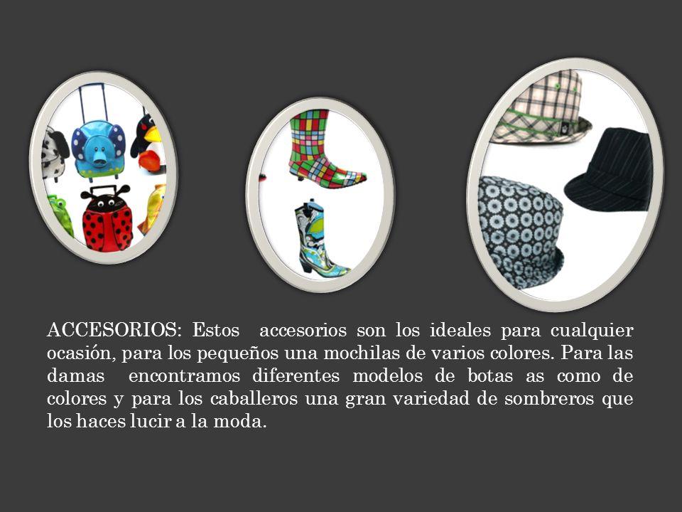 ACCESORIOS: Estos accesorios son los ideales para cualquier ocasión, para los pequeños una mochilas de varios colores. Para las damas encontramos dife