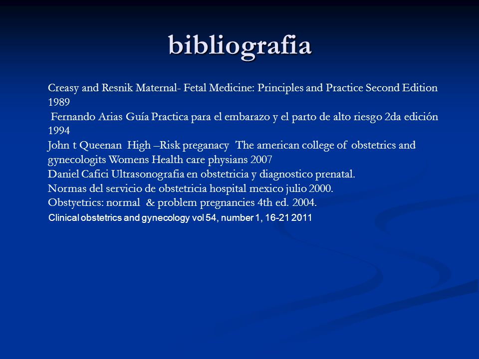 bibliografia Creasy and Resnik Maternal- Fetal Medicine: Principles and Practice Second Edition 1989 Fernando Arias Guía Practica para el embarazo y e