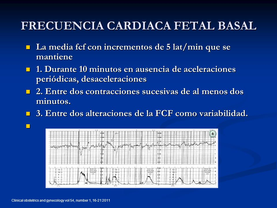 Clinical obstetrics and gynecology vol 54, number 1, 16-21 2011 FRECUENCIA CARDIACA FETAL BASAL La media fcf con incrementos de 5 lat/min que se manti