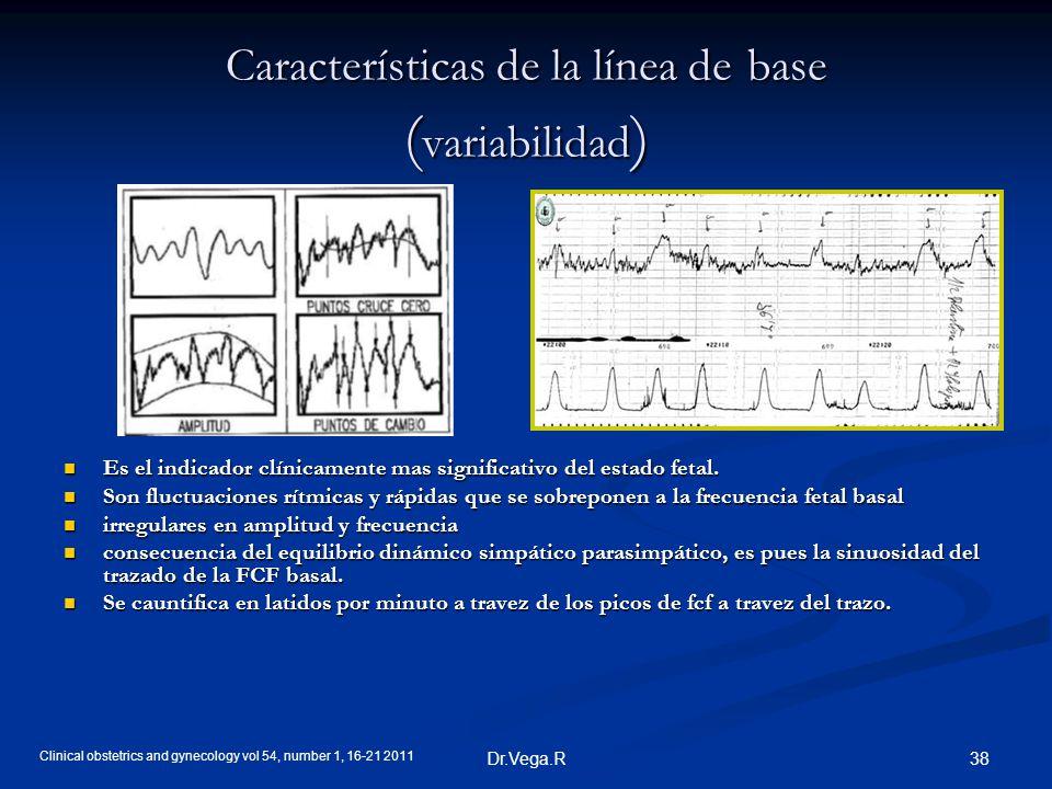 38Dr.Vega.R Características de la línea de base ( variabilidad ) Es el indicador clínicamente mas significativo del estado fetal. Son fluctuaciones rí