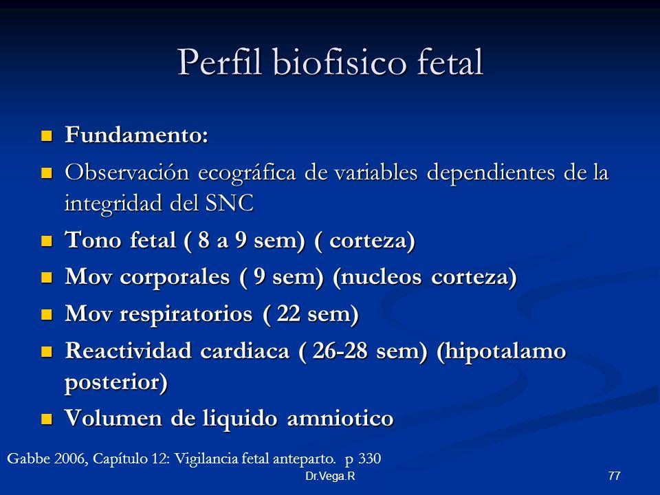 77Dr.Vega.R Perfil biofisico fetal Fundamento: Fundamento: Observación ecográfica de variables dependientes de la integridad del SNC Observación ecogr