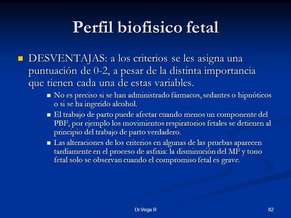 82Dr.Vega.R Perfil biofisico fetal DESVENTAJAS: a los criterios se les asigna una puntuación de 0-2, a pesar de la distinta importancia que tienen cad