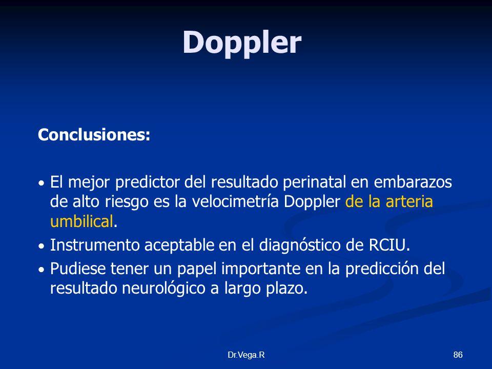 86Dr.Vega.R Doppler Conclusiones: El mejor predictor del resultado perinatal en embarazos de alto riesgo es la velocimetría Doppler de la arteria umbi