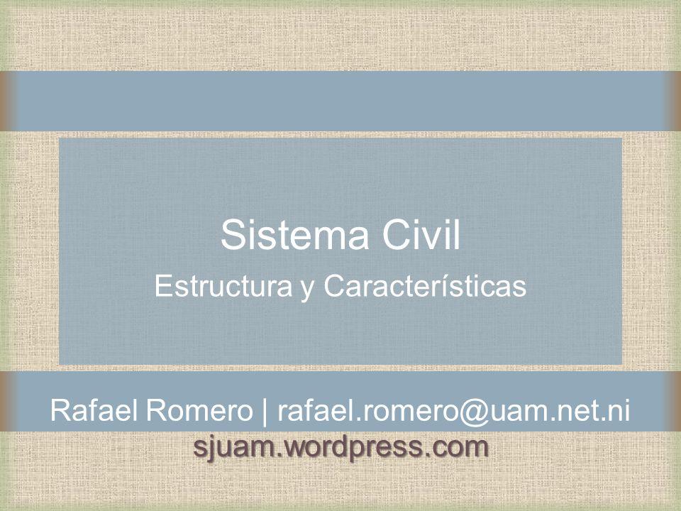 Sistema Civil Estructura y Características Rafael Romero | rafael.romero@uam.net.nisjuam.wordpress.com