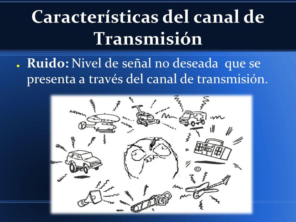 Ruido: Nivel de señal no deseada que se presenta a través del canal de transmisión.