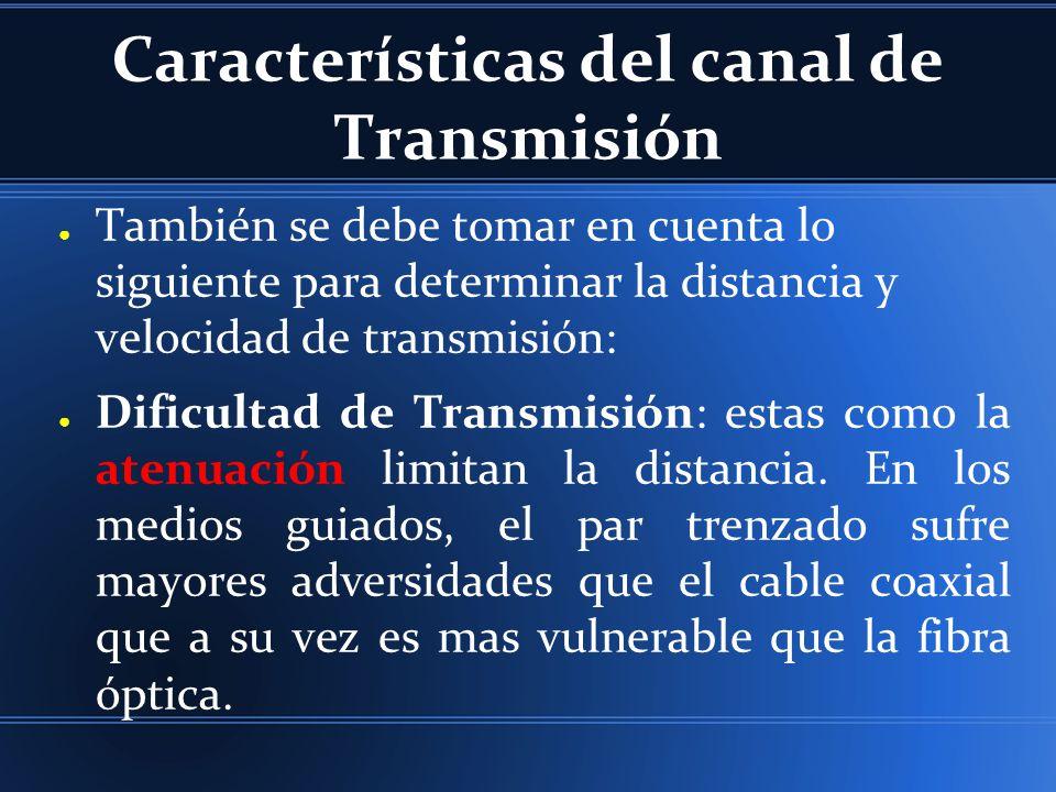 Características del canal de Transmisión También se debe tomar en cuenta lo siguiente para determinar la distancia y velocidad de transmisión: Dificul