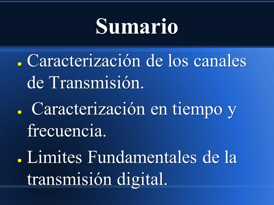Sumario Caracterización de los canales de Transmisión. Caracterización de los canales de Transmisión. Caracterización en tiempo y frecuencia. Caracter
