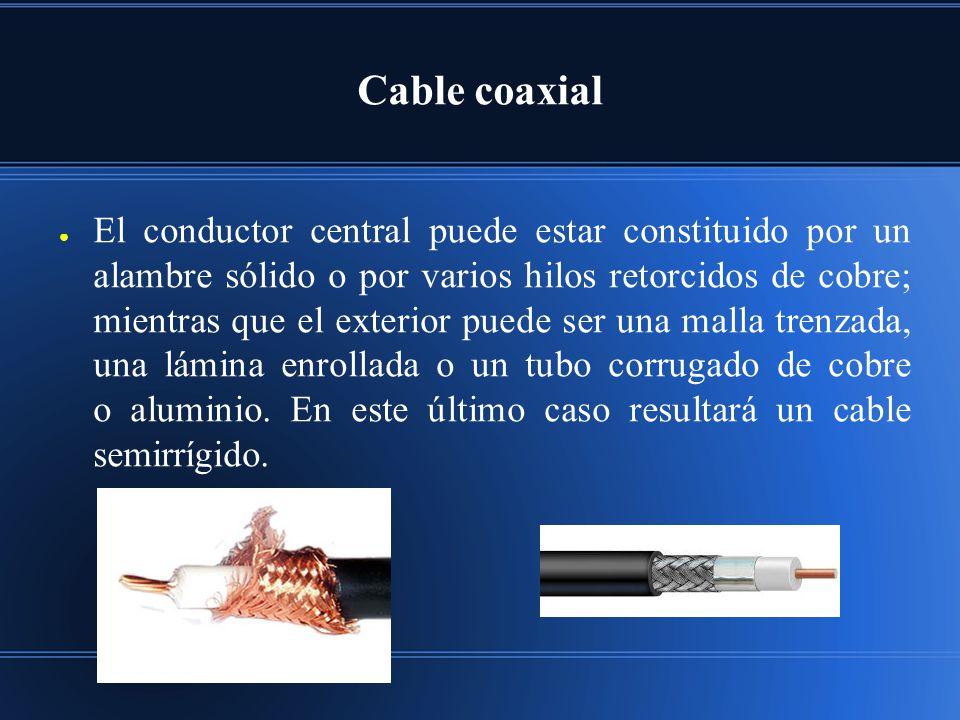 El conductor central puede estar constituido por un alambre sólido o por varios hilos retorcidos de cobre; mientras que el exterior puede ser una malla trenzada, una lámina enrollada o un tubo corrugado de cobre o aluminio.