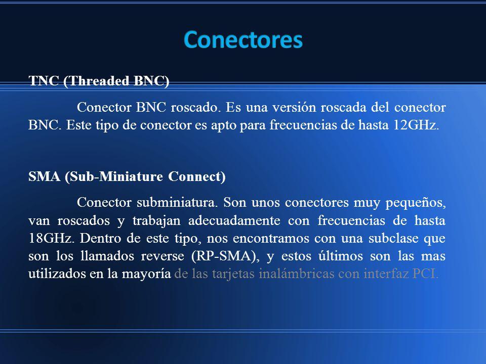 TNC (Threaded BNC) Conector BNC roscado.Es una versión roscada del conector BNC.