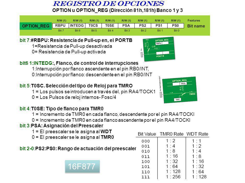Registro DE opciones OPTION u OPTION_REG (Dirección 81h,181h) Banco 1 y 3 bit 7:#RBPU: Resistencia de Pull-up en, el PORTB 1=Resistencia de Pull-up de