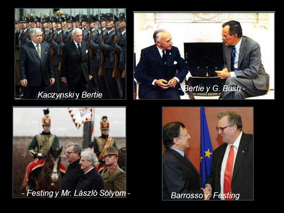 Kaczynski y Bertie - Bertie y G. Bush - Barrosso y Festing - Festing y Mr. László Sólyom -