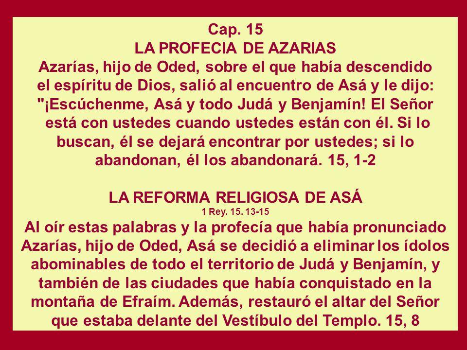 Cap. 14 EL REINADO DE ASÁ EN JUDA (912-871) 1 Rey. 15. 9-12 Asá hizo lo que era bueno y recto a los ojos del Señor, su Dios. Suprimió los altares de l