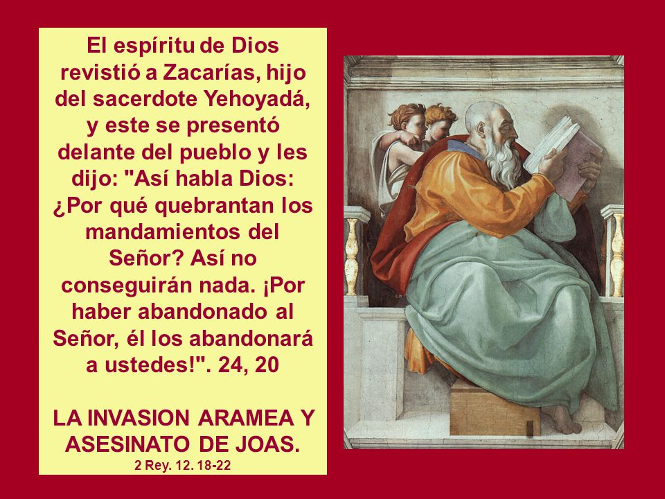 Cap. 24 EL REINADO DE JOÁS EN JUDÁ (835-796). 2 Rey. 12. 1-3 LA RESTAURACION DEL TEMPLO DE JERUSALEN. 2 Rey. 12. 5-17 LA APOSTASÍA DE JOAS Y ASESINATO