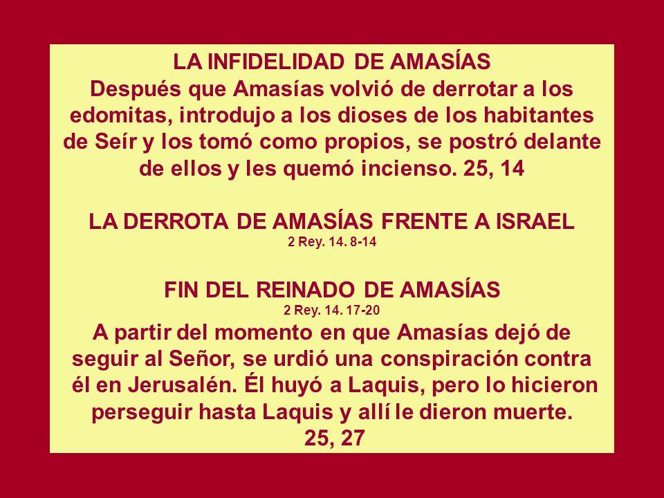 Cap. 25 EL REINADO DE AMASIAS EN JUDA (811-782) 2 Rey. 14. 1-6 LA VICTORIA DE AMASIAS SOBRE EDOM. 2 Rey. 14. 7 Pero un hombre de Dios se presentó ante