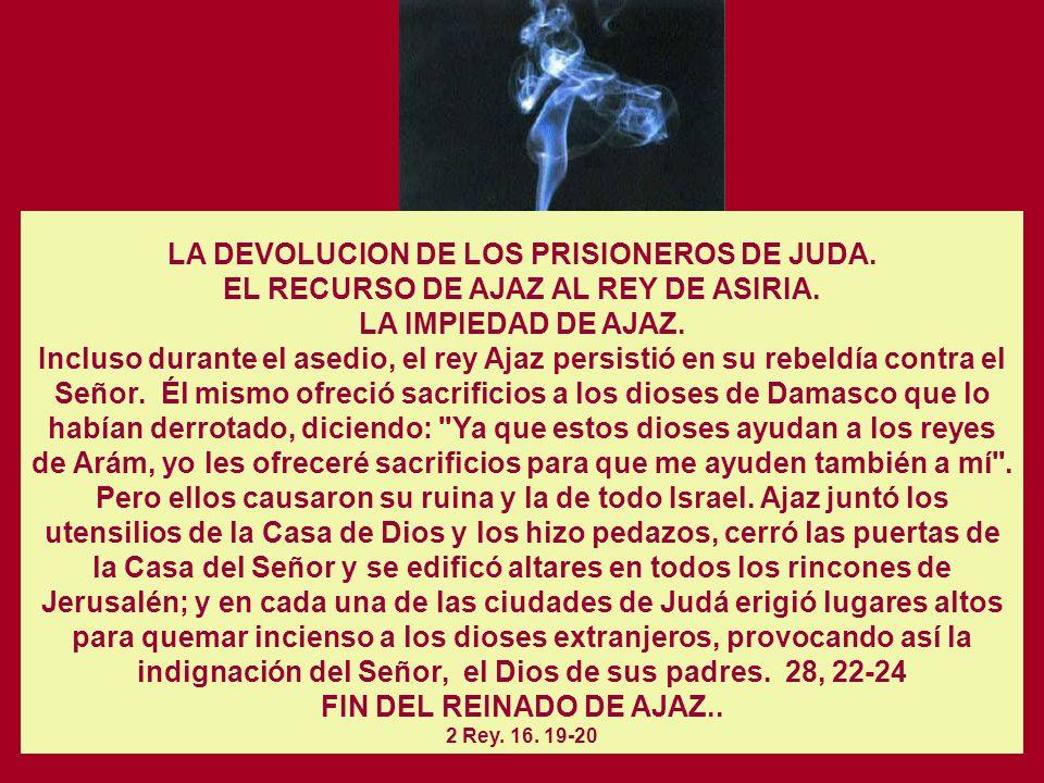 Cap. 27 EL REINADO DE JOTAM EN JUDA (740-735) 2 Rey. 15. 32-38 Cap. 28 EL REINADO DE AJAZ EN JUDA. (735-716) 2 Rey. 16. 2-4 LA INVASION SIRO-EFRAIMITA