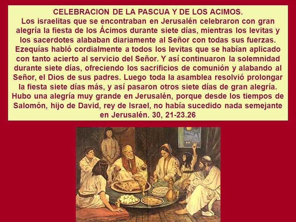 Cap. 30 PROCLAMACION DE LA PASCUA. Entonces Ezequías dio órdenes a todo Israel y Judá, y también escribió cartas a Efraím y a Manasés para que acudier