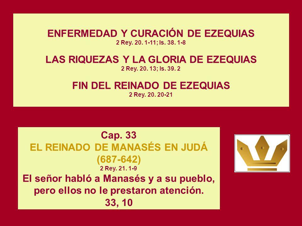 Cap. 32 LA INVASIÓN DE SENAQUERIB. 2 Rey. 18. 13; Is. 36. 1 AMENAZAS DE SENAQUERIB CONTRA JERUSALÉN. 2 Rey. 18. 17-37; Is. 36. 2-22 RETIRADA Y MUERTE