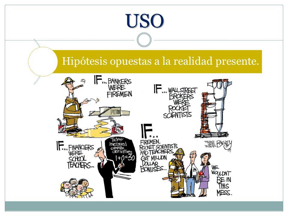 USO Hipótesis opuestas a la realidad presente.