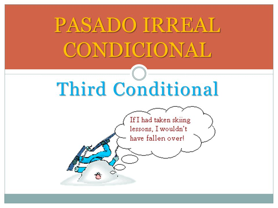 Third Conditional PASADO IRREAL CONDICIONAL