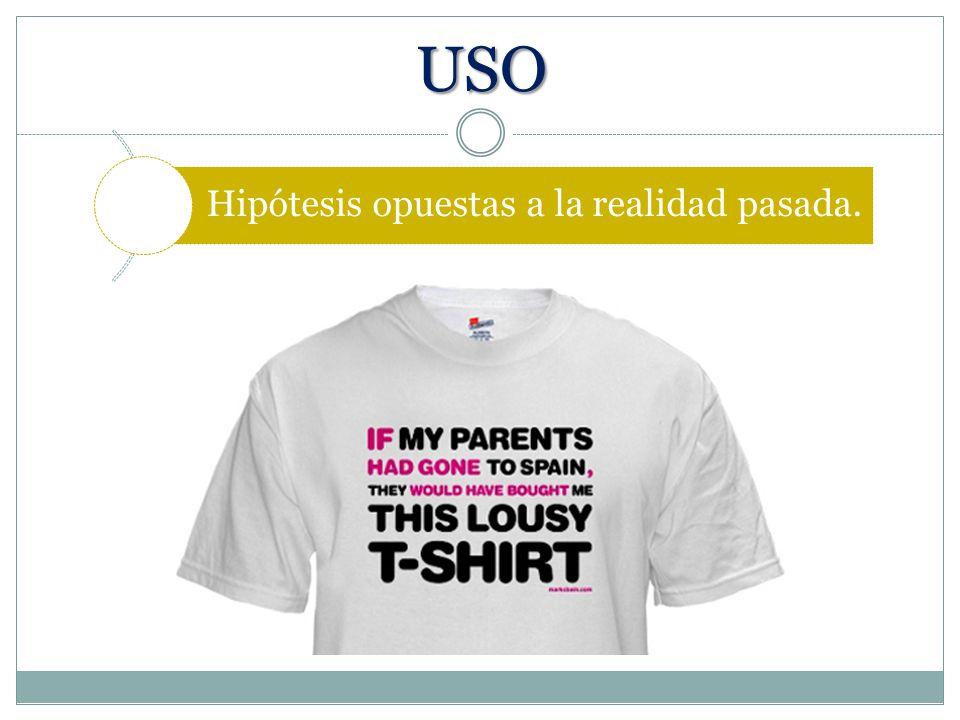 USO Hipótesis opuestas a la realidad pasada.