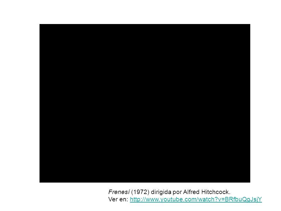 Frenesí (1972) dirigida por Alfred Hitchcock. Ver en: http://www.youtube.com/watch?v=BRfbuQgJsjYhttp://www.youtube.com/watch?v=BRfbuQgJsjY