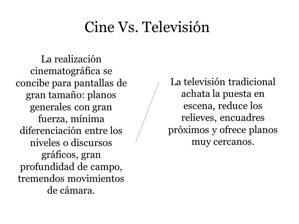 Cine Vs. Televisión La realización cinematográfica se concibe para pantallas de gran tamaño: planos generales con gran fuerza, mínima diferenciación e