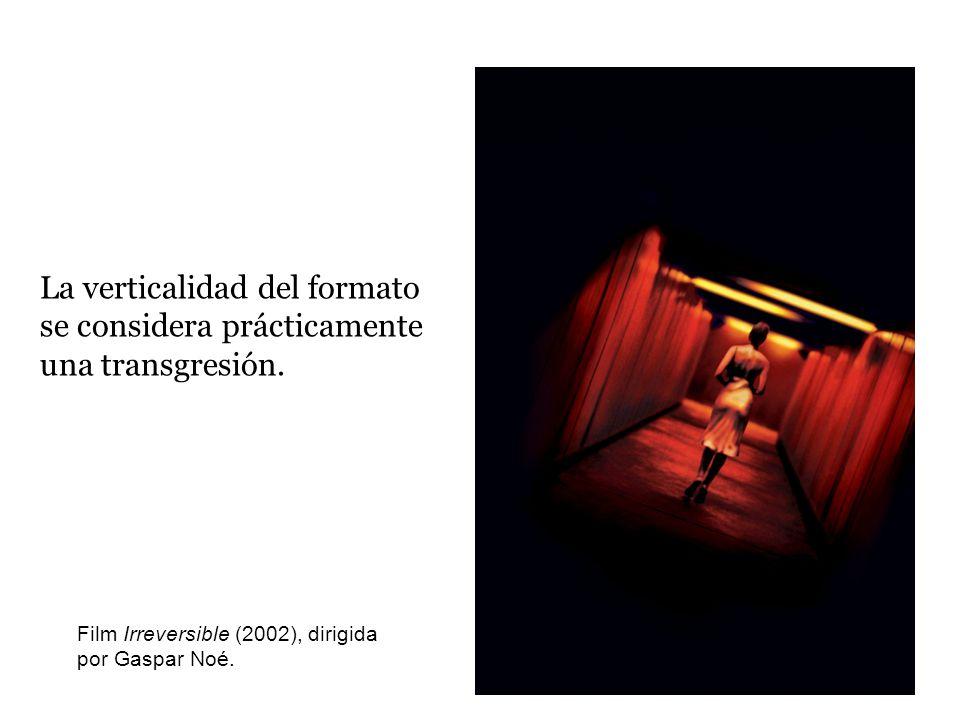La verticalidad del formato se considera prácticamente una transgresión. Film Irreversible (2002), dirigida por Gaspar Noé.