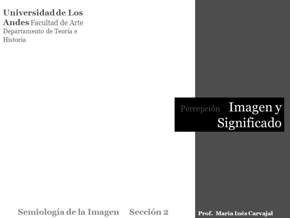 Universidad de Los Andes Facultad de Arte Departamento de Teoría e Historia Percepción Imagen y Significado Semiología de la Imagen Sección 2 Prof. Ma