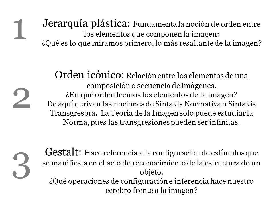 Jerarquía plástica: Fundamenta la noción de orden entre los elementos que componen la imagen: ¿Qué es lo que miramos primero, lo más resaltante de la