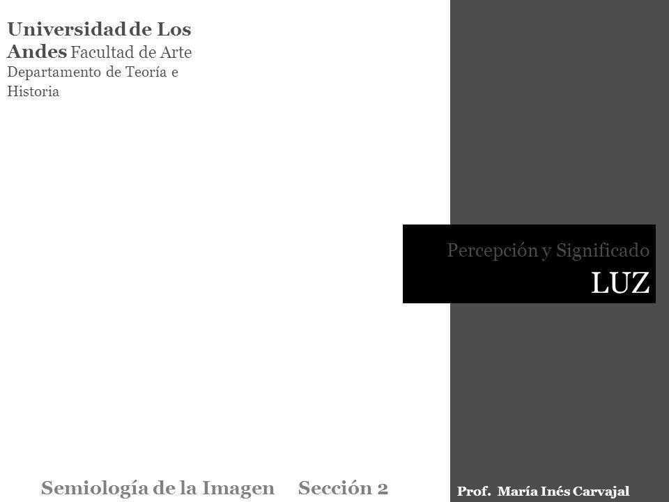 Universidad de Los Andes Facultad de Arte Departamento de Teoría e Historia Percepción y Significado LUZ Semiología de la Imagen Sección 2 Prof. María