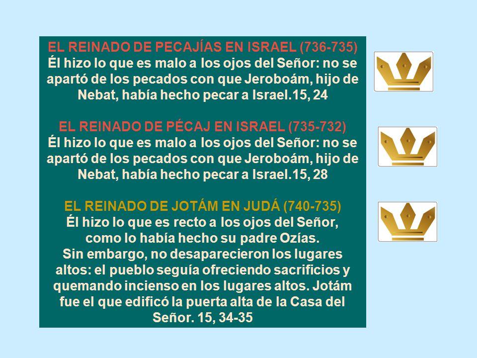 Cap. 15 EL REINADO DE AZARÍAS EN JUDÁ (781-740) Él hizo lo que es recto a los ojos del Señor, tal como lo había hecho su padre Amasías. Sin embargo, n