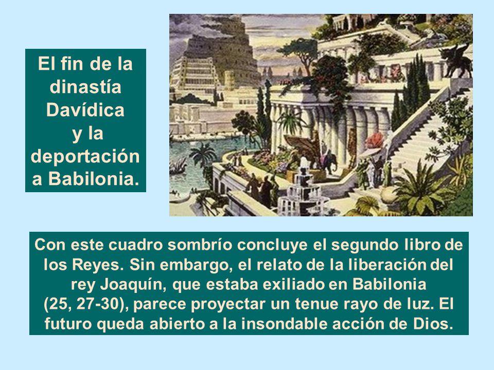 Cap. 25 EL ASEDIO Y LA CAÍDA DE JERUSALÉN. LA RUINA DE JERUSALÉN Y LA SEGUNDA DEPORTACIÓN A BABILONIA (587). Incendió la Casa del Señor, la casa del r